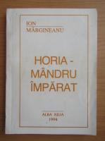 Anticariat: Ion Margineanu - Horia, mandru imparat
