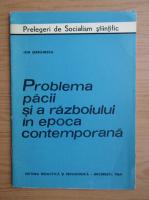 Anticariat: Ion Serbanescu - Problema pacii si a razboiului in epoca contemporana