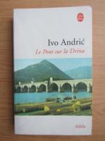 Anticariat: Ivo Andric - Le Pont sur la Drina