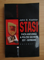 Anticariat: John O. Koehler - Stasi. Fata ascunsa a politiei secrete est-germane (volumul 2)