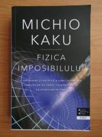 Anticariat: Michio Kaku - Fizica imposibilului