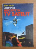 Anticariat: Mihai Basoiu - Receptia TV satelit