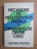 Anticariat: Mircea Malita - Mecanisme de reglementare pasnica a diferendelor dintre state