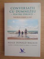 Anticariat: Neale Donald Walsch - Conversatii cu Dumnezeu pentru parinti