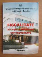 Anticariat: Nicolae Grigorie Lacrita - Fiscalitate. Solutii la probleme controversate