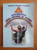 Anticariat: Nicolae Popescu Frasinei - Salvarea prin adevar si iubire