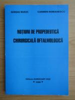 Anticariat: Sergiu Buiuc - Notiuni de propedeutica chirurgicala oftalmologica