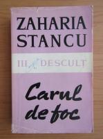 Anticariat: Zaharia Stancu - Carul de foc, volumul 3. Descult