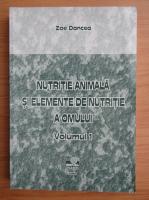 Anticariat: Zoe Dancea - Nutritie animala si elemente de nutritie a omului (volumul 1)