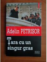 Adelin Petrisor - Tara cu un singur gras