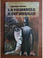 Anticariat: Alexandre Dumas - La picioarele esafodului
