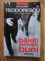 Anticariat: Bogdan Teodorescu - Baieti aproape buni