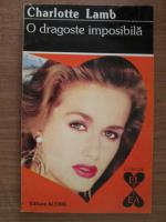 Anticariat: Charlotte Lamb - O dragoste imposibila