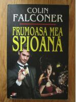 Colin Falconer - Frumoasa mea spioana