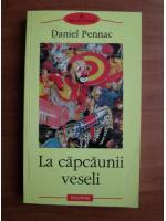 Anticariat: Daniel Pennac - La capcaunii veseli