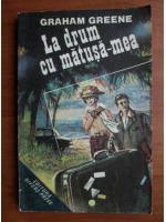 Graham Greene - La drum cu matusa mea