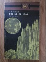 Anticariat: H. G. Wells - Opere alese, volumul 4. Oul de cristal