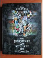 Ion Cristoiu - Un pesimist la sfarsit de mileniu