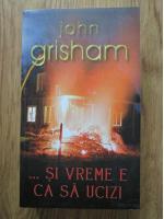 John Grisham - Si vreme e ca sa ucizi