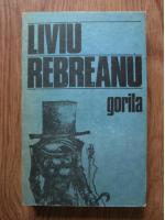 Liviu Rebreanu - Gorila