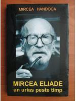 Mircea Handoca - Mircea Eliade un urias peste timp