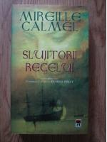 Mireille Calmel - Slujitorii regelui