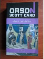 Anticariat: Orson Scott Card - Nascuti pe pamant