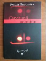 Anticariat: Pascal Bruckner - Capcaunii anonimi