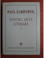 Anticariat: Paul Zarifopol - Pentru arta literara (volumul 1)