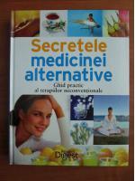 Secretele medicinei alternative. Ghid practic al terapiilor neconventionale