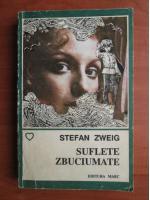 Stefan Zweig - Suflete zbuciumate