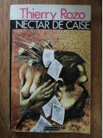 Anticariat: Thierry Rozo - Nectar de caise