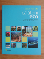 Anticariat: Alastair Fuad Luke - Calatorii eco. O sursa de informare completa, pentru calatoriile de afaceri si de recreere