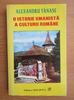 Alexandru Tanase - O istorie umanista a culturii romane (volumul 2)