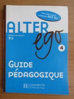 Anticariat: Alter Ego, B2. Guide pedagogique