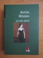 Anton Holban - Jocurile daniei (volumul 2)