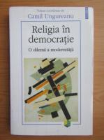 Anticariat: C. Ungureanu - Religia in democratie