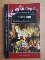 Constantin Chirita - Ciresarii, volumul 1. Cavalerii florii de cires
