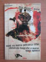 Anticariat: Dan Mircea Cipariu - Sunt eu Maria Petrarca Rilke. Adevarata biografie a Mariei Dante Spinoza
