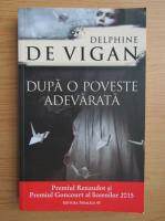 Delphine de Vigan - Dupa o poveste adevarata