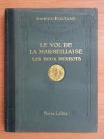 Anticariat: Edmond Rostand - Le vol de la marseillaise. Les deux pierrots (1923)