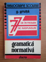 Anticariat: G. Gruita - Gramatica normativa. 77 de intrebari, 77 de raspunsuri