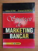 Anticariat: Iuliana Cetina - Strategii de marketing bancar