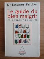 Jacques Fricker - Le guide du bien maigrir en gardant la sante