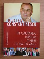 Anticariat: Marian Constantinescu - In cautarea lupilor tineri. Dupa 10 ani