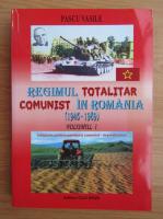 Anticariat: Pascu Vasile - Regimul totalitar comunist in Romania, 1945-1989 (volumul 1)