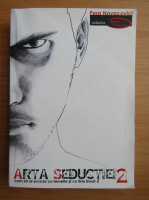 Pera Novacovici - Arta seductiei. Cum sa ai succes cu femeile si cu tine insuti (volumul 2)