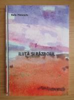 Radu Padurariu - Iluta si razboiul