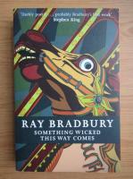 Ray Bradbury - Something wicked this way comes
