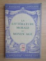 Anticariat: Robert Bossuat - La litterature morale au Moyen age (1946)